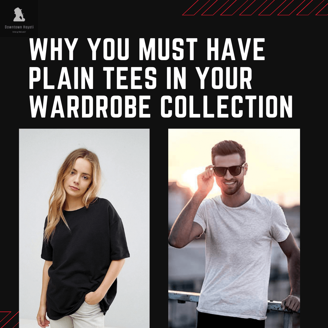 Why You Must Have Plain Tees in Your Wardrobe collection (5-Unique Styles)